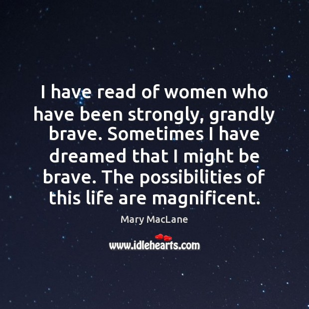 I have read of women who have been strongly, grandly brave. Sometimes Image