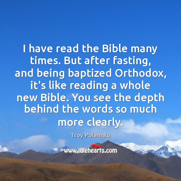 I have read the Bible many times. But after fasting, and being Troy Polamalu Picture Quote