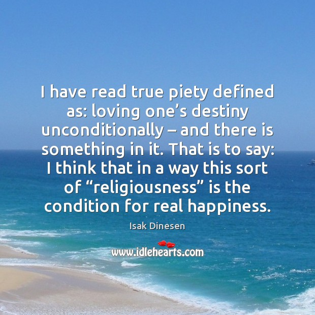 Image, I have read true piety defined as: loving one's destiny unconditionally –