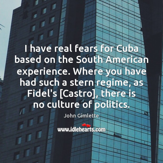 I have real fears for Cuba based on the South American experience. Image