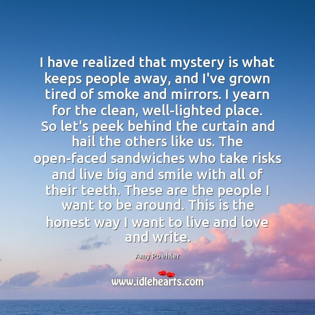I have realized that mystery is what keeps people away, and I've Image