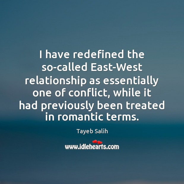 I have redefined the so-called East-West relationship as essentially one of conflict, Image