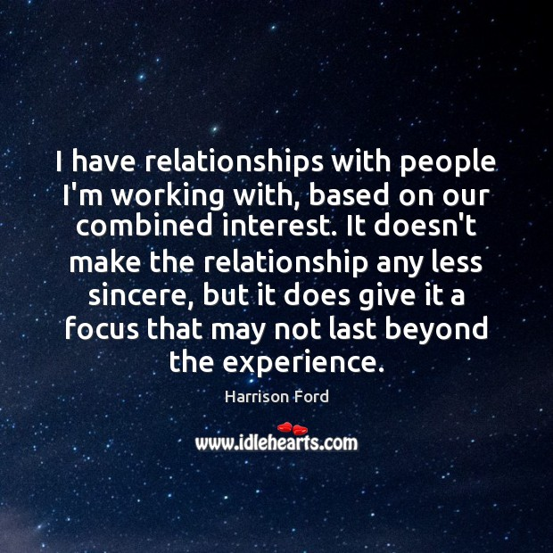 Image, I have relationships with people I'm working with, based on our combined