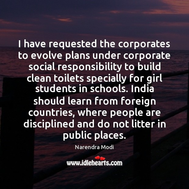 I have requested the corporates to evolve plans under corporate social responsibility Social Responsibility Quotes Image
