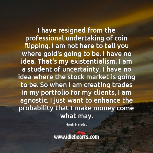 Image, I have resigned from the professional undertaking of coin flipping. I am
