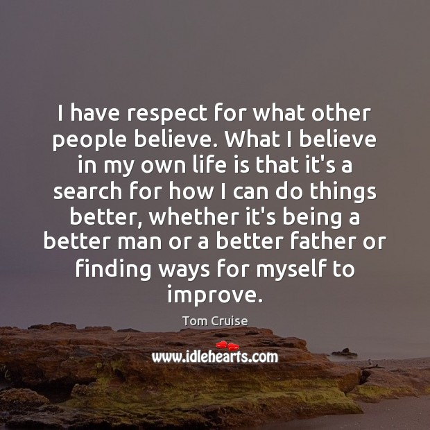 Image, I have respect for what other people believe. What I believe in