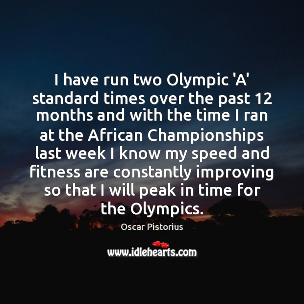 I have run two Olympic 'A' standard times over the past 12 months Fitness Quotes Image