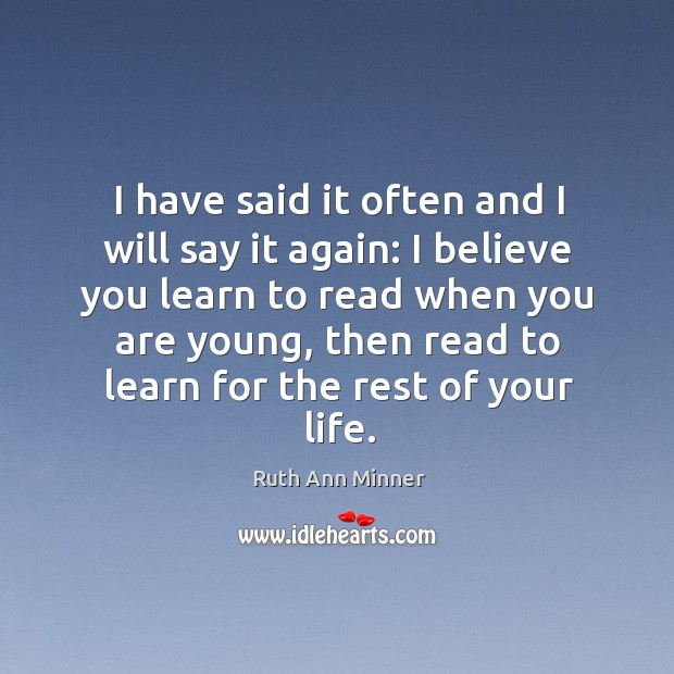 I have said it often and I will say it again: I believe you learn to read when you are young Image
