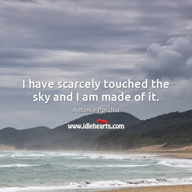Image, I have scarcely touched the sky and I am made of it.