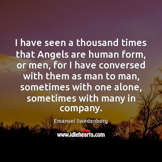 I have seen a thousand times that Angels are human form, or Emanuel Swedenborg Picture Quote