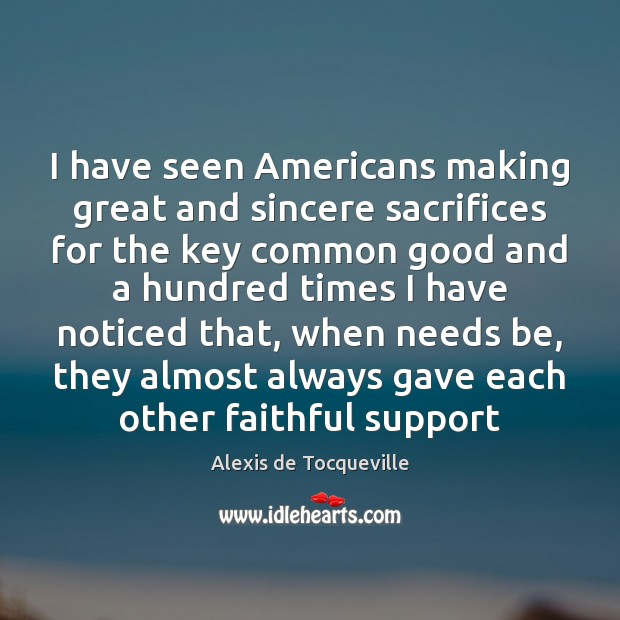 Image, I have seen Americans making great and sincere sacrifices for the key