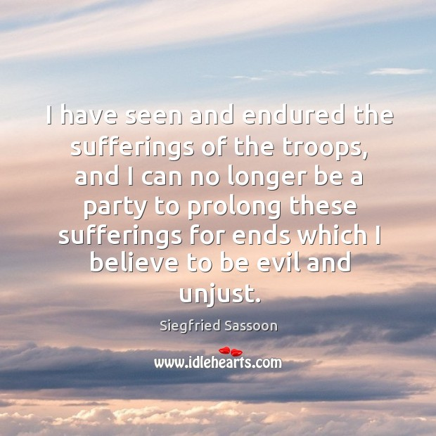 I have seen and endured the sufferings of the troops, and I can no longer be a Image