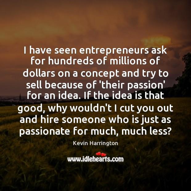 I have seen entrepreneurs ask for hundreds of millions of dollars on Image