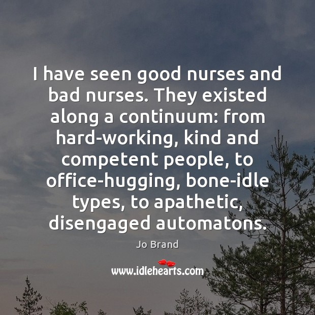 Image, I have seen good nurses and bad nurses. They existed along a