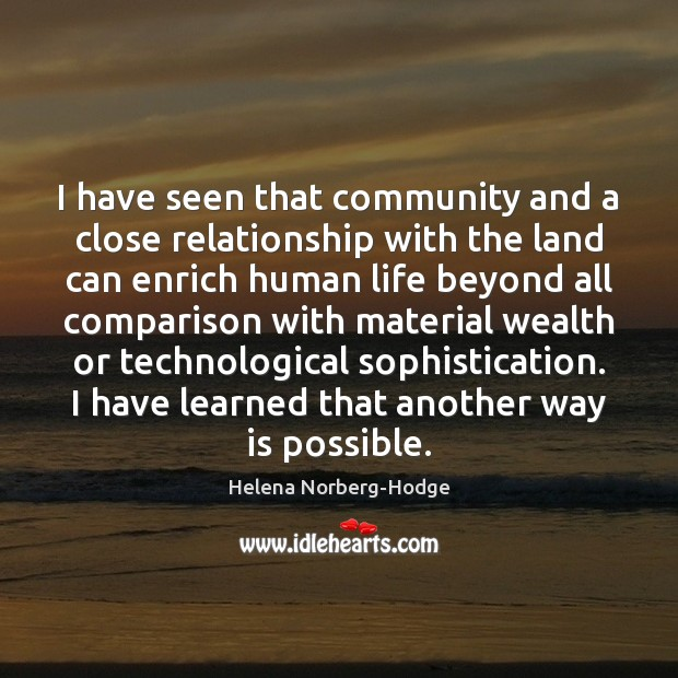 I have seen that community and a close relationship with the land Comparison Quotes Image