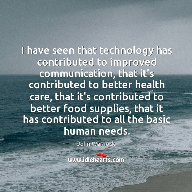 Image, I have seen that technology has contributed to improved communication, that it's