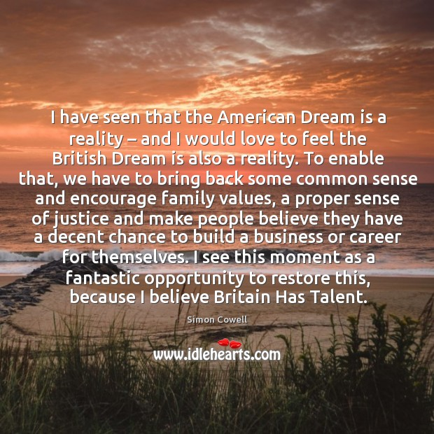 I have seen that the american dream is a reality – and I would love to feel the british dream is also a reality. Image