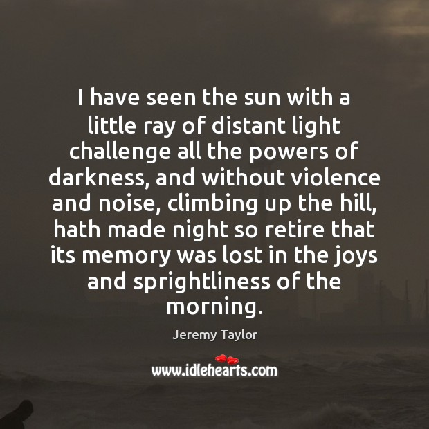 I have seen the sun with a little ray of distant light Jeremy Taylor Picture Quote