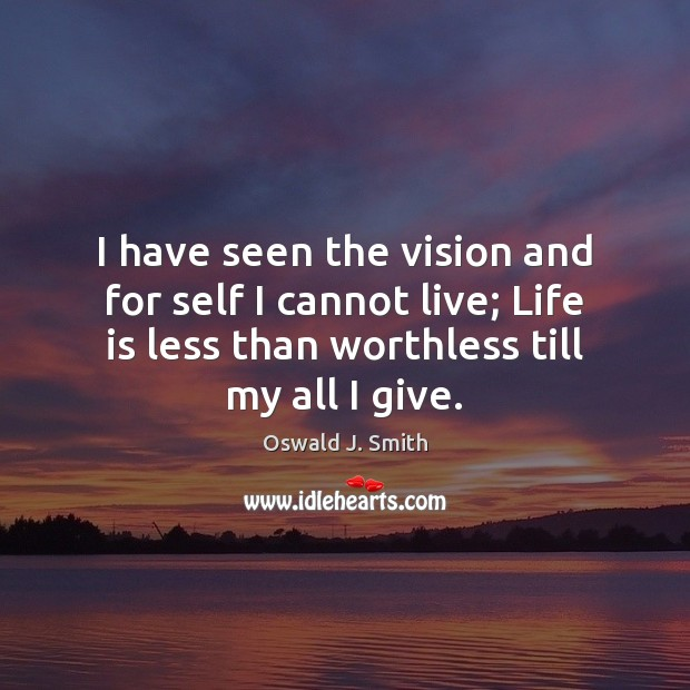 I have seen the vision and for self I cannot live; Life Image