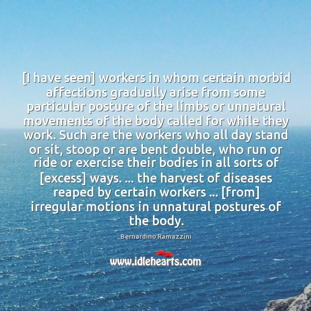 Image, [I have seen] workers in whom certain morbid affections gradually arise from