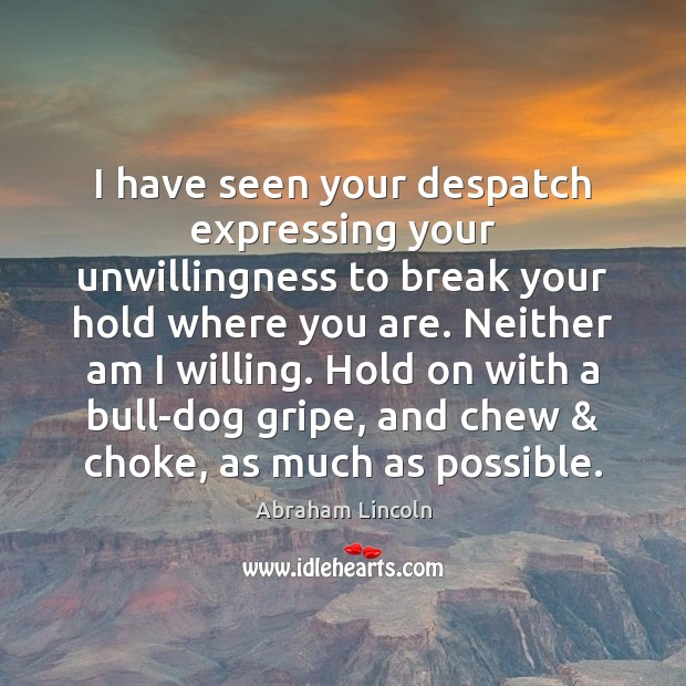 I have seen your despatch expressing your unwillingness to break your hold Image