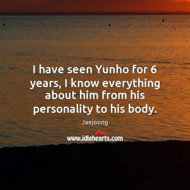 I have seen Yunho for 6 years, I know everything about him from Image
