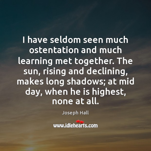 I have seldom seen much ostentation and much learning met together. The Joseph Hall Picture Quote