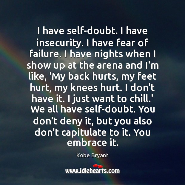 Image, I have self-doubt. I have insecurity. I have fear of failure. I