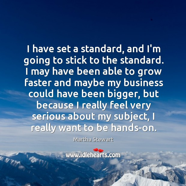 I have set a standard, and I'm going to stick to the Martha Stewart Picture Quote