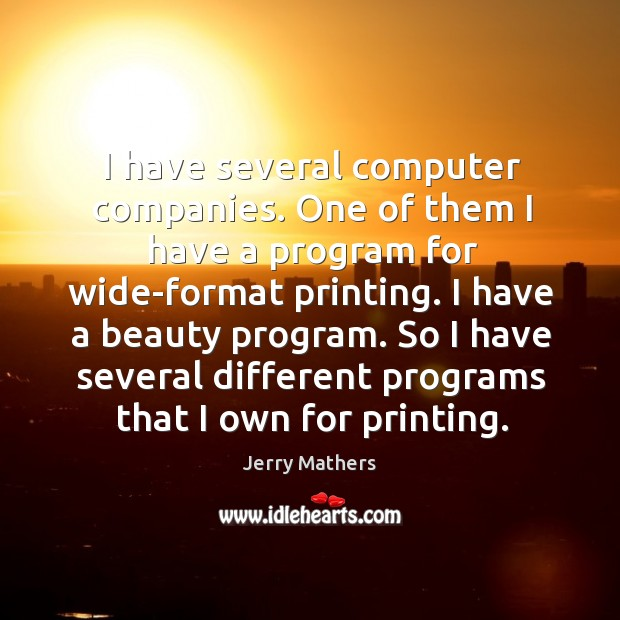 I have several computer companies. One of them I have a program for wide-format printing. Image