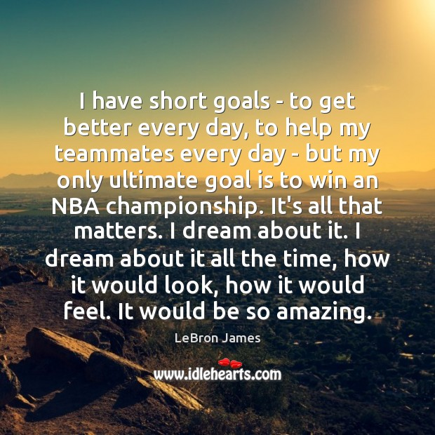 I have short goals – to get better every day, to help LeBron James Picture Quote