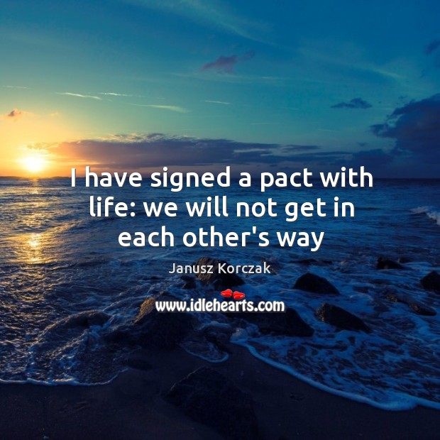 Image, I have signed a pact with life: we will not get in each other's way