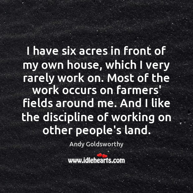 I have six acres in front of my own house, which I Image