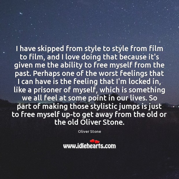 I have skipped from style to style from film to film, and Oliver Stone Picture Quote