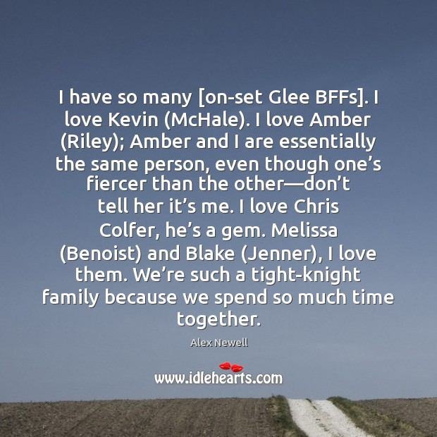 I have so many [on-set Glee BFFs]. I love Kevin (McHale). I Time Together Quotes Image