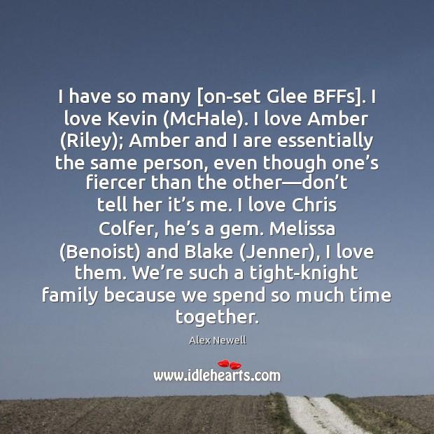 I have so many [on-set Glee BFFs]. I love Kevin (McHale). I Time Together Quotes Image