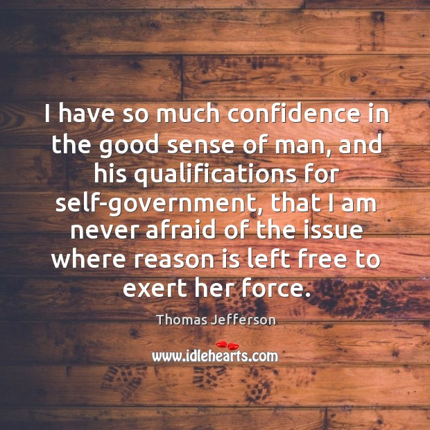 I have so much confidence in the good sense of man, and Image