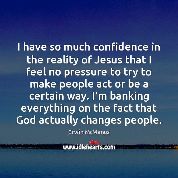 I have so much confidence in the reality of Jesus that I Image