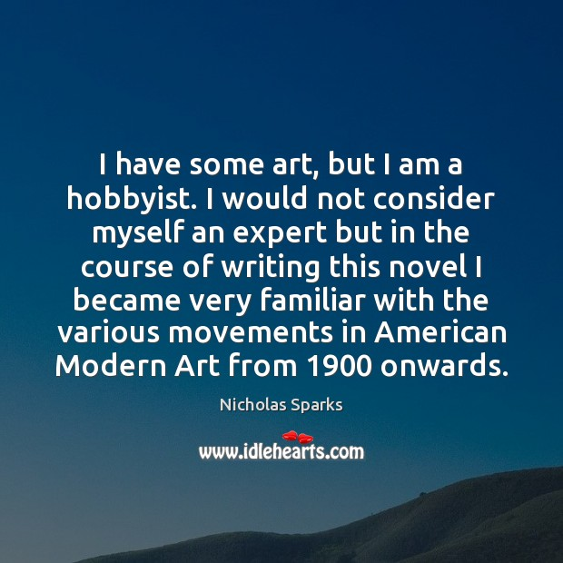 I have some art, but I am a hobbyist. I would not Nicholas Sparks Picture Quote