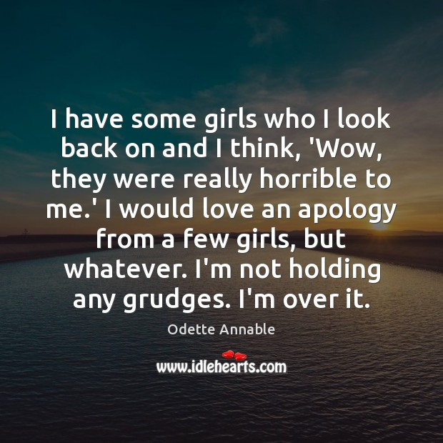 Image, I have some girls who I look back on and I think,
