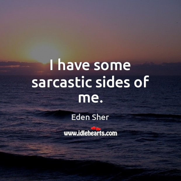 I have some sarcastic sides of me. Sarcastic Quotes Image