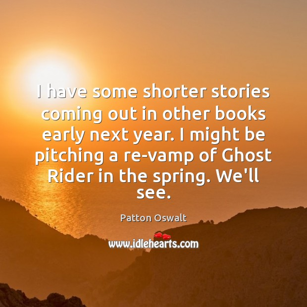 I have some shorter stories coming out in other books early next Patton Oswalt Picture Quote