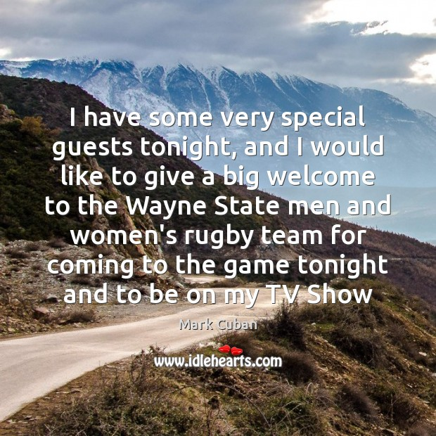I have some very special guests tonight, and I would like to Mark Cuban Picture Quote