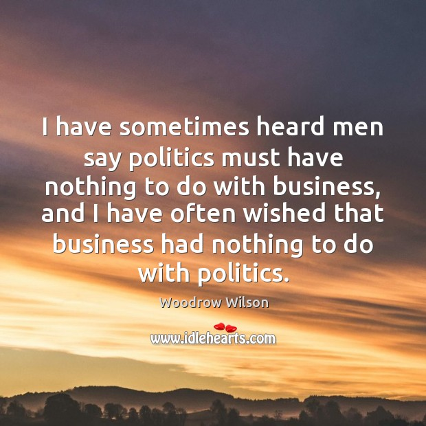 I have sometimes heard men say politics must have nothing to do Image