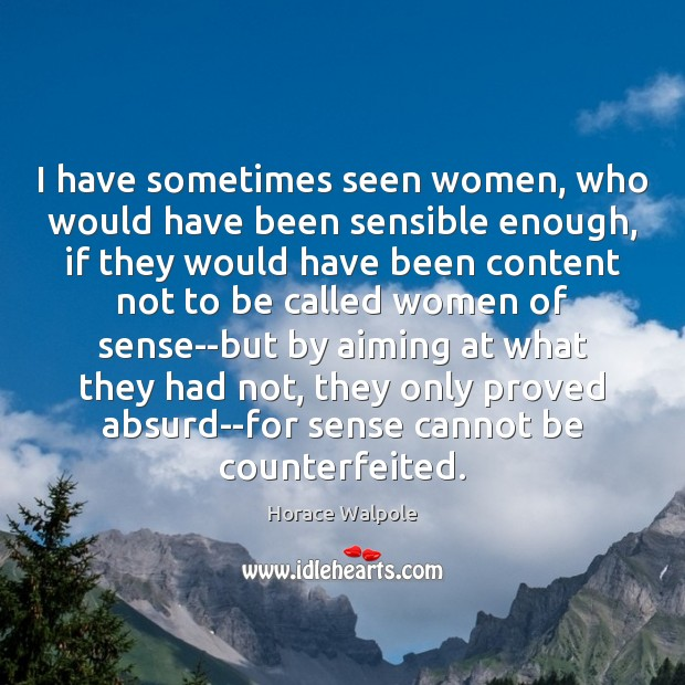 I have sometimes seen women, who would have been sensible enough, if Horace Walpole Picture Quote