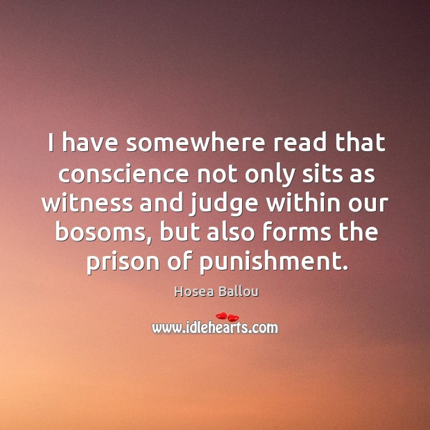 I have somewhere read that conscience not only sits as witness and Image