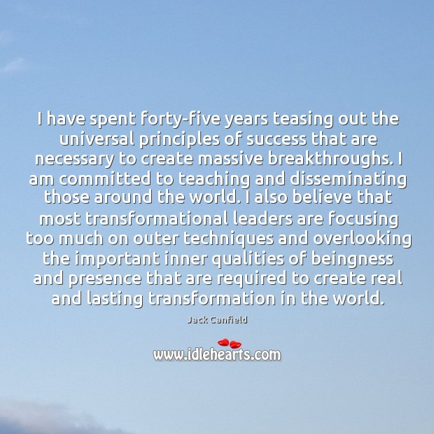 Image, I have spent forty-five years teasing out the universal principles of success