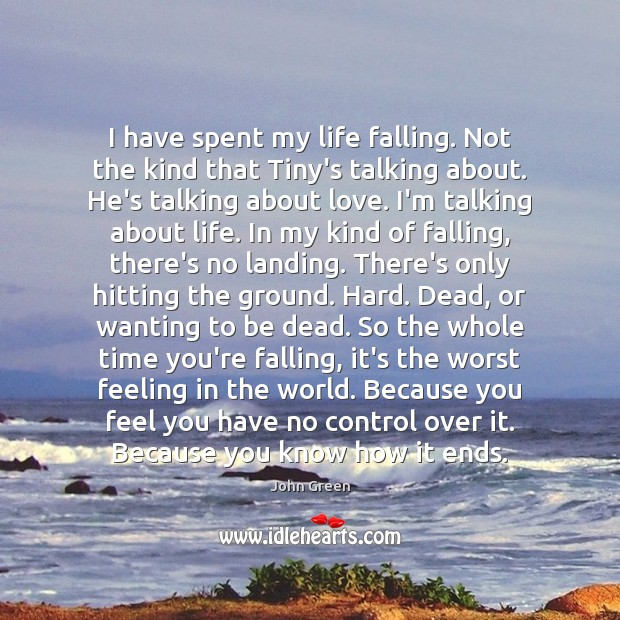 I have spent my life falling. Not the kind that Tiny's talking Image