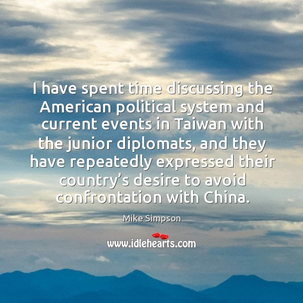 Image, I have spent time discussing the american political system and current events in taiwan
