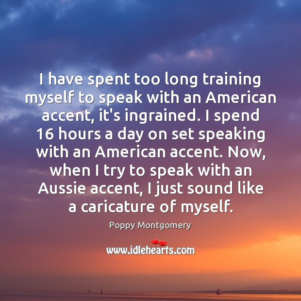 Image, I have spent too long training myself to speak with an American